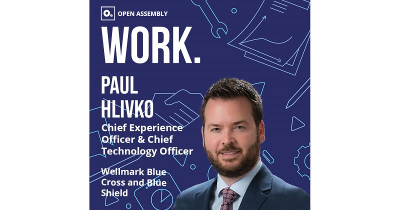 WORK. with Wellmark Blue Cross and Blue Shield Chief Technology and Experience Officer Paul Hlivko
